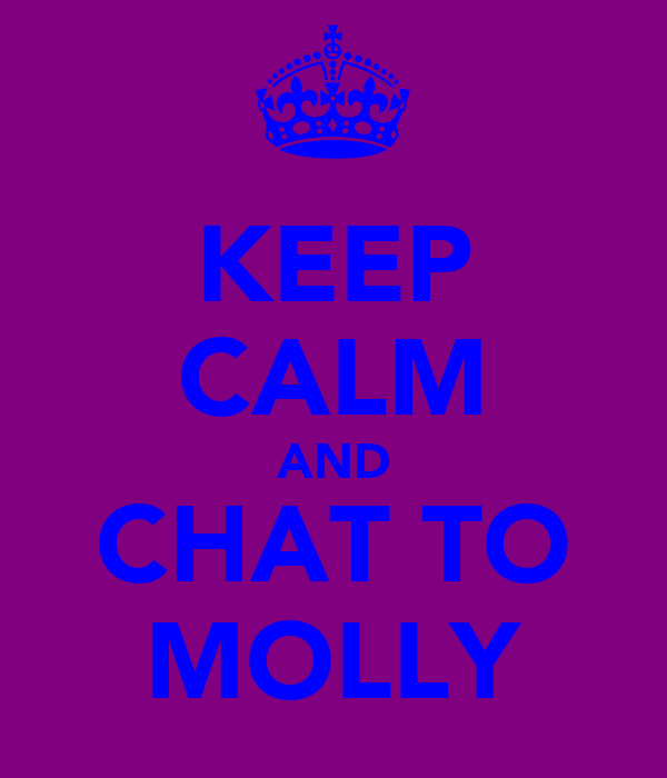 KEEP CALM AND CHAT TO MOLLY
