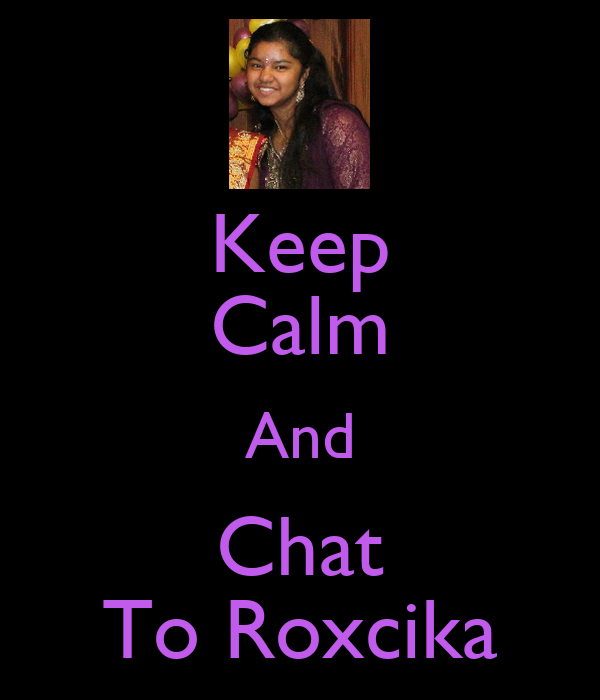 Keep Calm And Chat To Roxcika