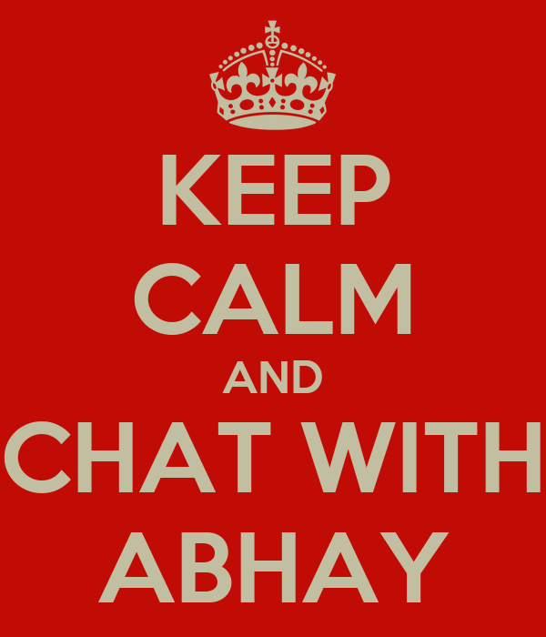 KEEP CALM AND CHAT WITH ABHAY