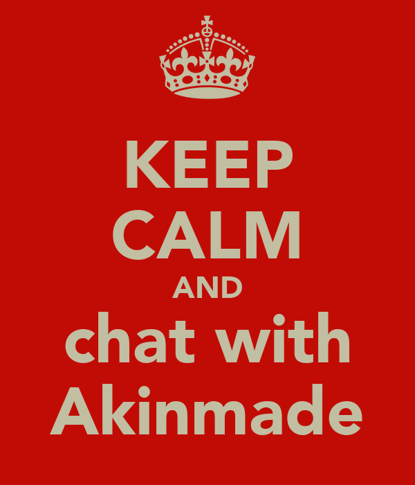 KEEP CALM AND chat with Akinmade