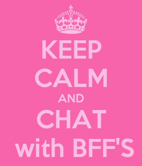 KEEP CALM AND CHAT  with BFF'S