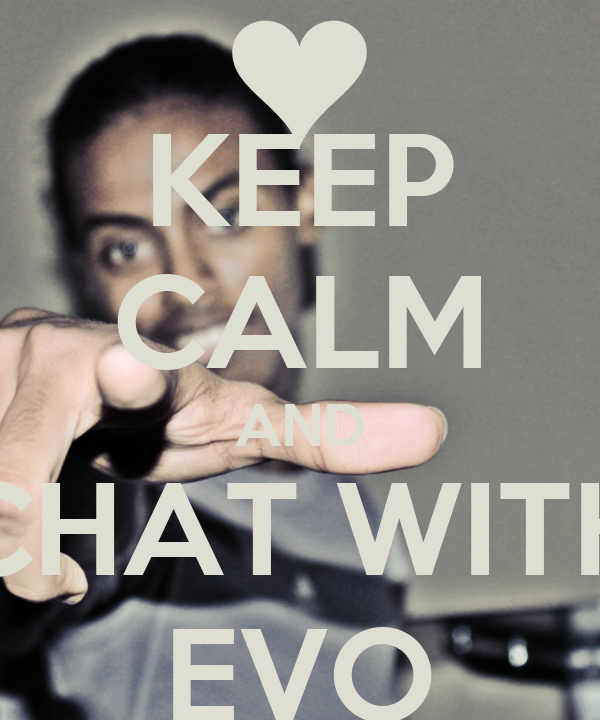 KEEP CALM AND CHAT WITH EVO
