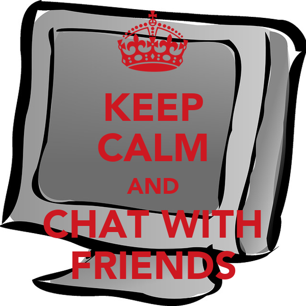 KEEP CALM AND CHAT WITH FRIENDS