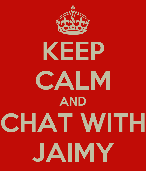 KEEP CALM AND CHAT WITH JAIMY