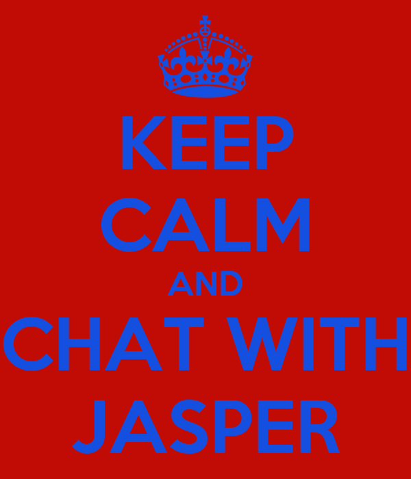 KEEP CALM AND CHAT WITH JASPER
