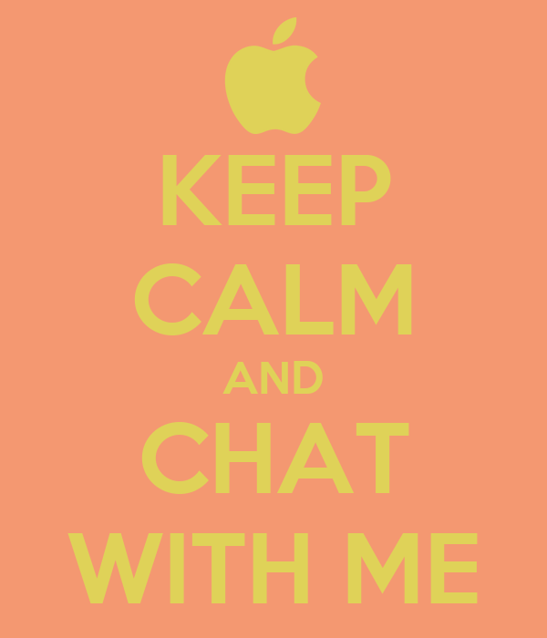 KEEP CALM AND CHAT WITH ME