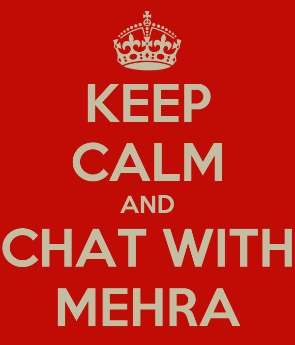 KEEP CALM AND CHAT WITH MEHRA