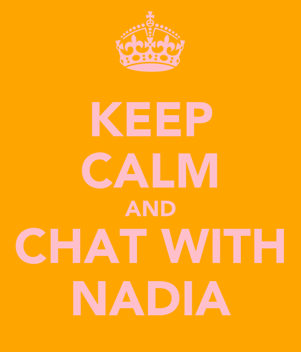 KEEP CALM AND CHAT WITH NADIA