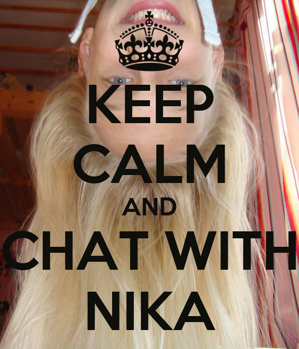 KEEP CALM AND CHAT WITH NIKA