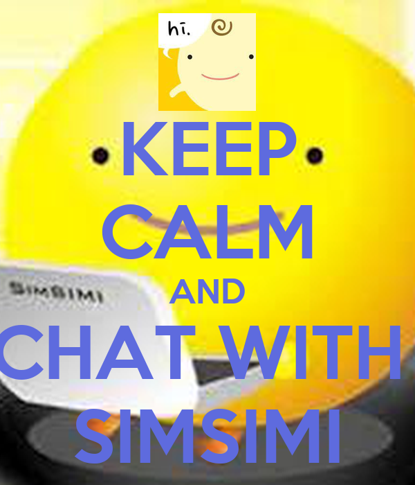 KEEP CALM AND CHAT WITH  SIMSIMI