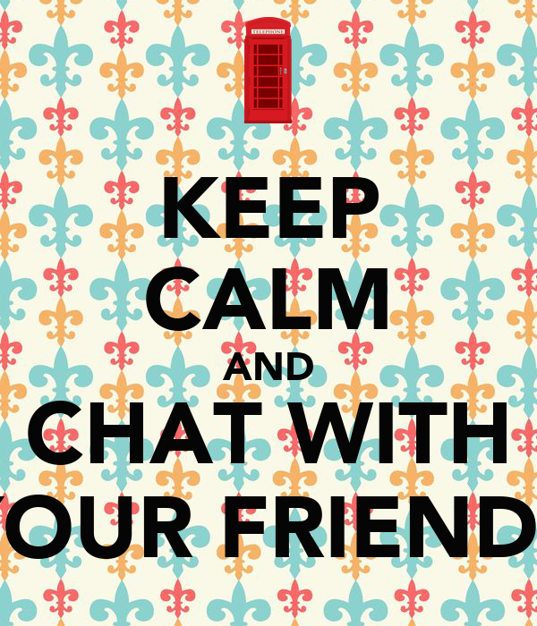 KEEP CALM AND CHAT WITH YOUR FRIENDS