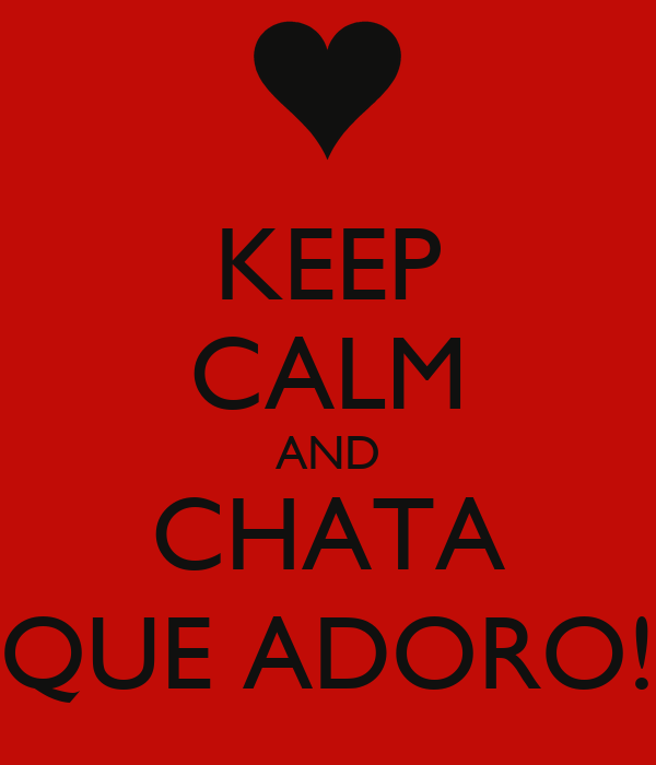 KEEP CALM AND CHATA QUE ADORO!