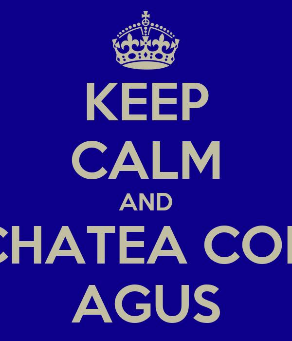 KEEP CALM AND CHATEA CON AGUS