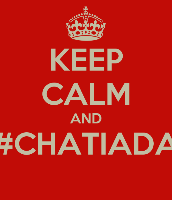 KEEP CALM AND #CHATIADA