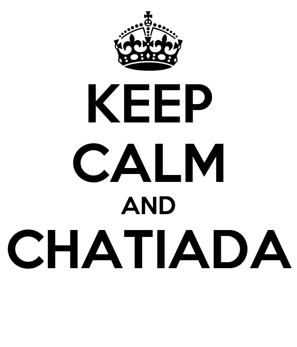 KEEP CALM AND CHATIADA