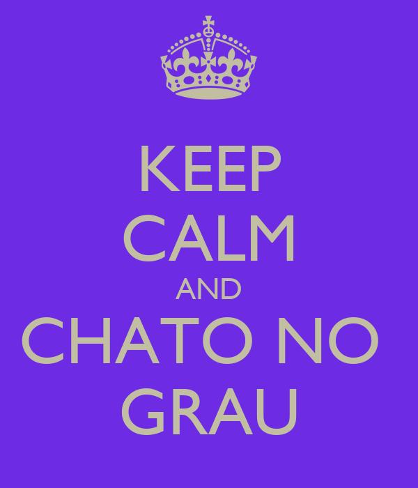 KEEP CALM AND CHATO NO  GRAU