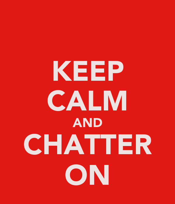 KEEP CALM AND CHATTER ON
