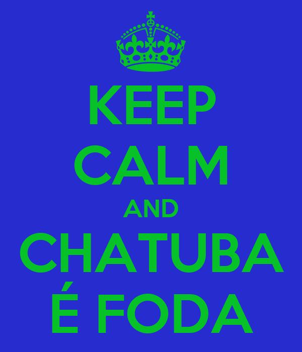 KEEP CALM AND CHATUBA É FODA