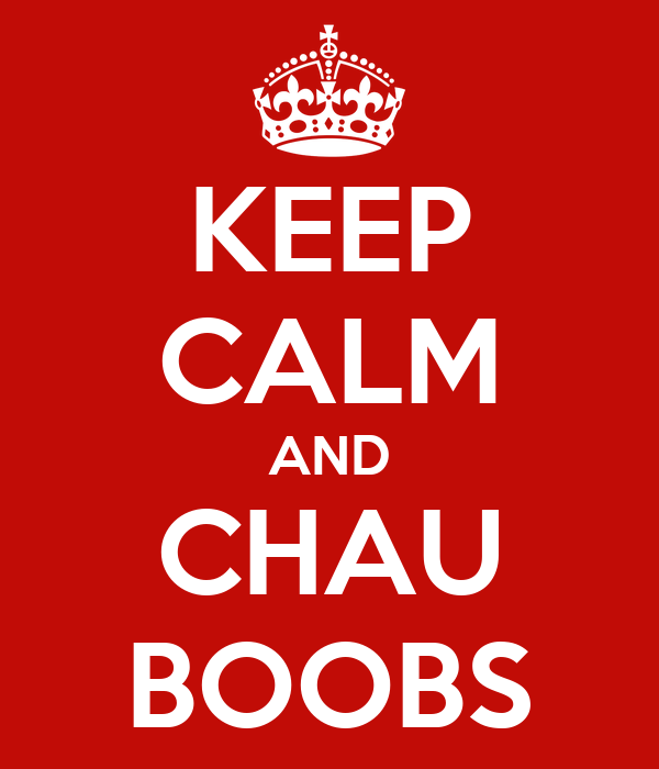 KEEP CALM AND CHAU BOOBS