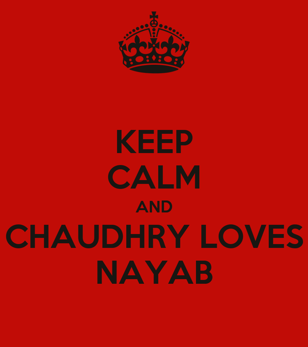 KEEP CALM AND CHAUDHRY LOVES NAYAB