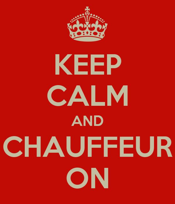 KEEP CALM AND CHAUFFEUR ON