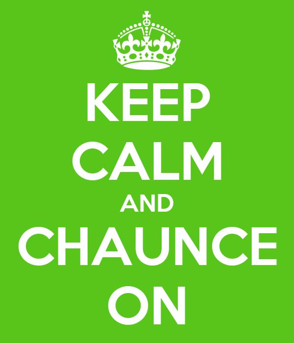 KEEP CALM AND CHAUNCE ON