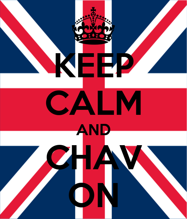 KEEP CALM AND CHAV ON