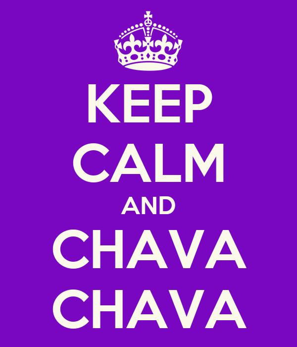 KEEP CALM AND CHAVA CHAVA