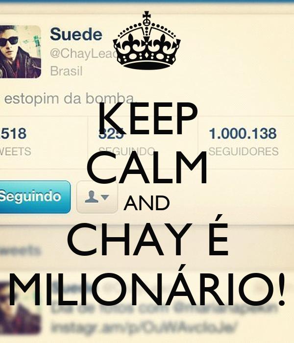 KEEP CALM AND CHAY É MILIONÁRIO!