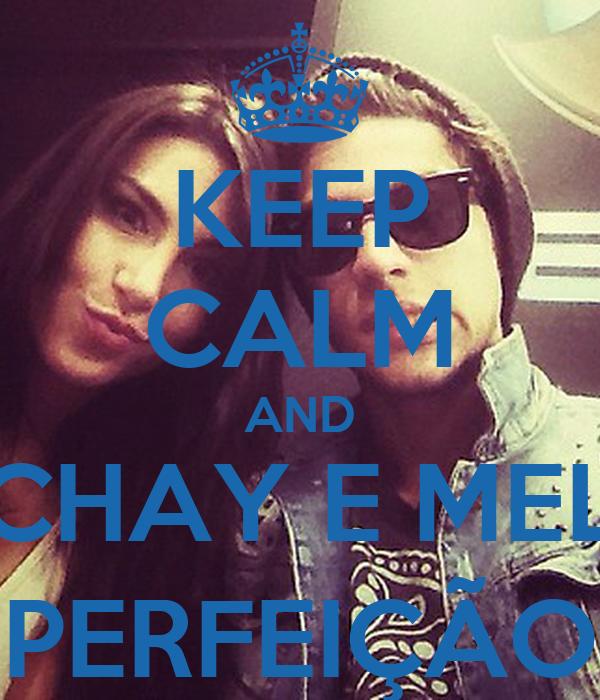 KEEP CALM AND CHAY E MEL PERFEIÇÃO