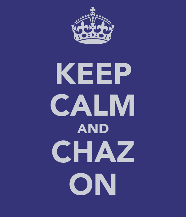 KEEP CALM AND CHAZ ON