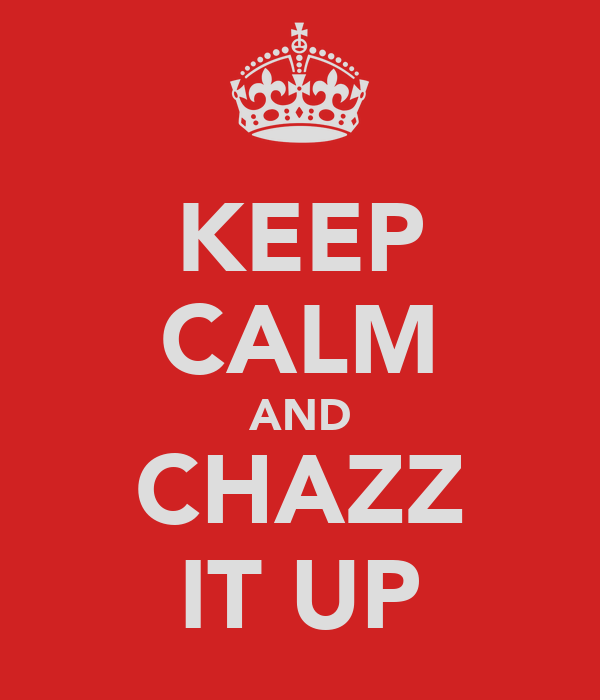 KEEP CALM AND CHAZZ IT UP
