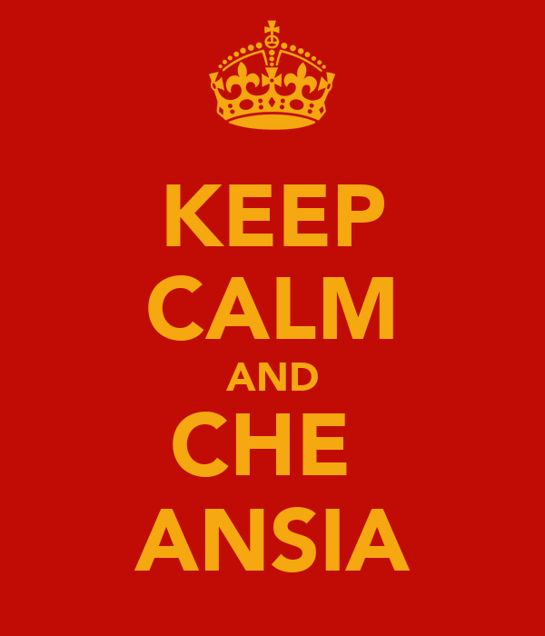 KEEP CALM AND CHE  ANSIA