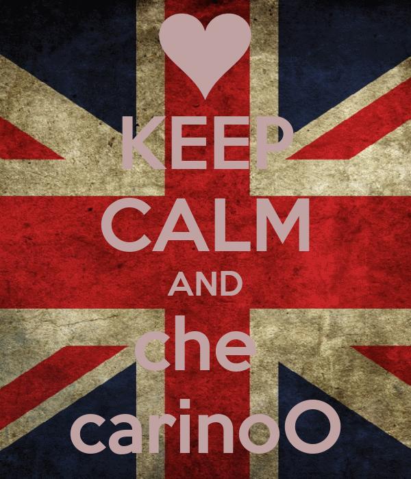 KEEP CALM AND che  carinoO