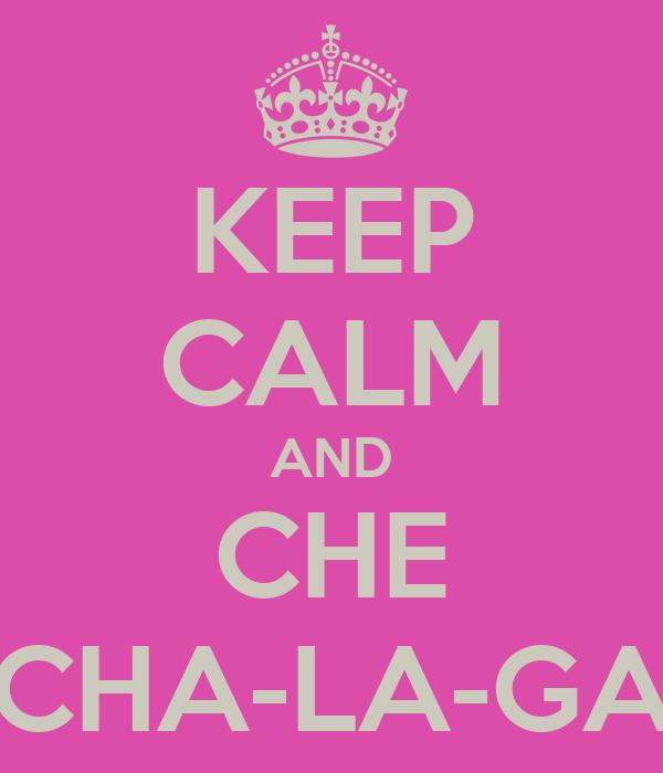 KEEP CALM AND CHE CHA-LA-GA