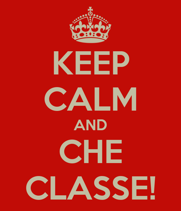 KEEP CALM AND CHE CLASSE!