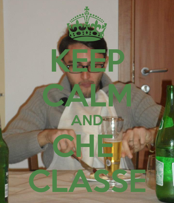 KEEP CALM AND CHE  CLASSE