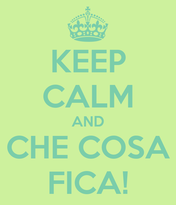 KEEP CALM AND CHE COSA FICA!