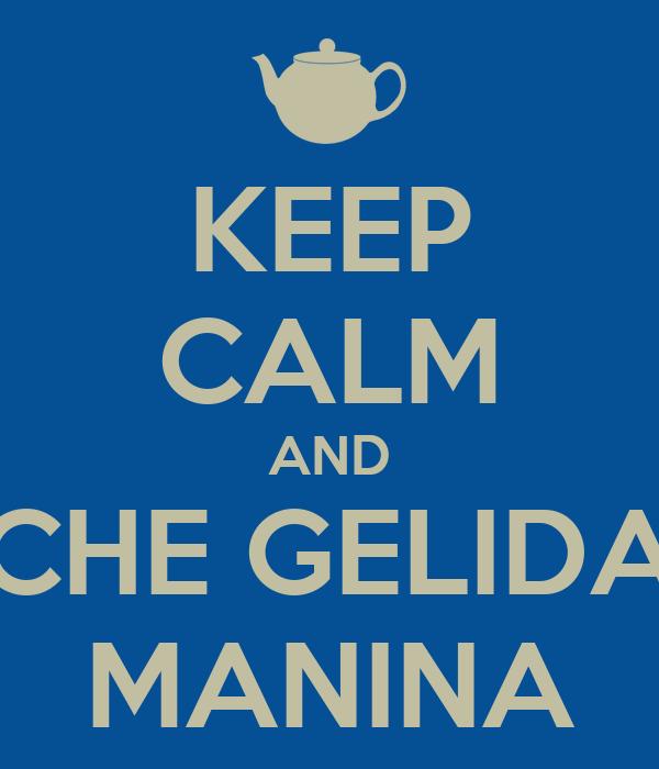 KEEP CALM AND CHE GELIDA MANINA