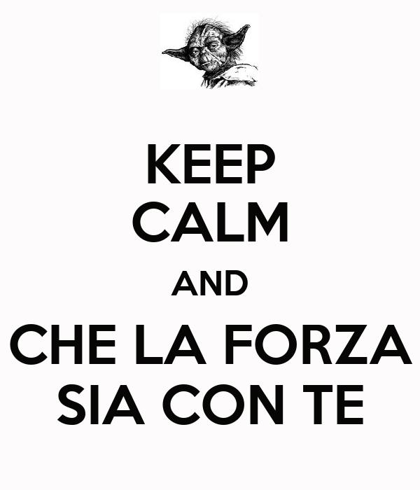 KEEP CALM AND CHE LA FORZA SIA CON TE