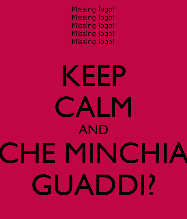 KEEP CALM AND CHE MINCHIA GUADDI?