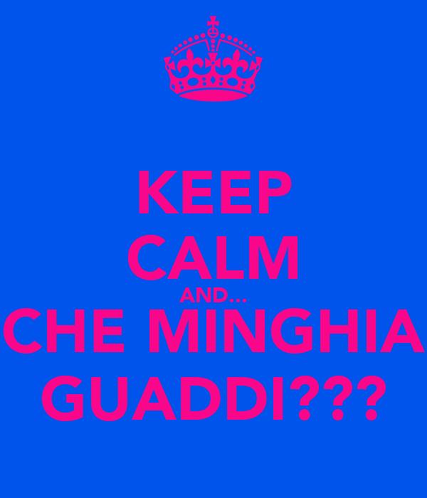 KEEP CALM AND... CHE MINGHIA GUADDI???