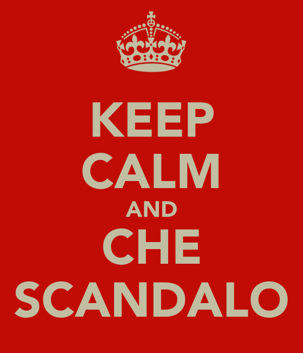 KEEP CALM AND CHE SCANDALO