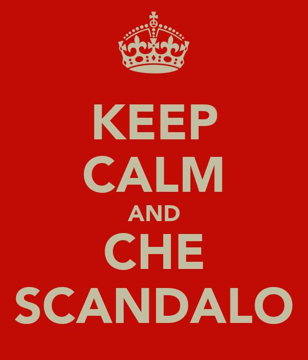 KEEP CALM AND CHE SCANDALO