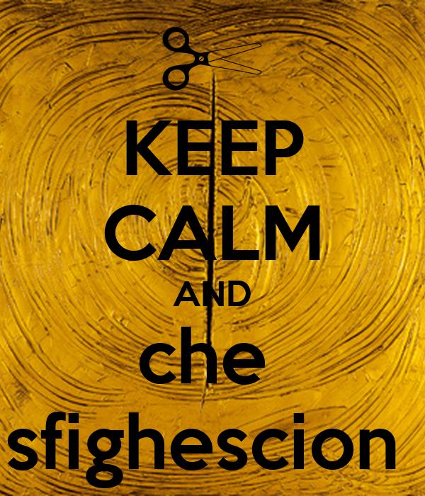 KEEP CALM AND che  sfighescion