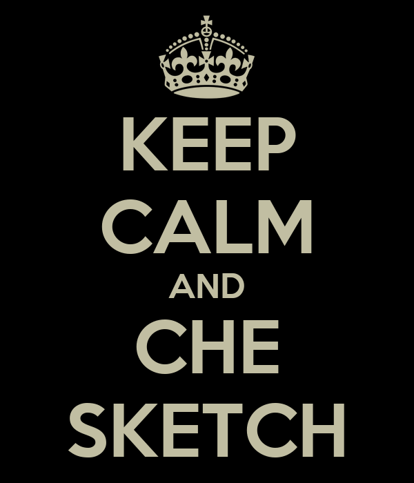 KEEP CALM AND CHE SKETCH