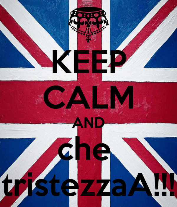 KEEP CALM AND che  tristezzaA!!!