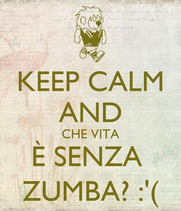 KEEP CALM AND CHE VITA È SENZA  ZUMBA? :'(