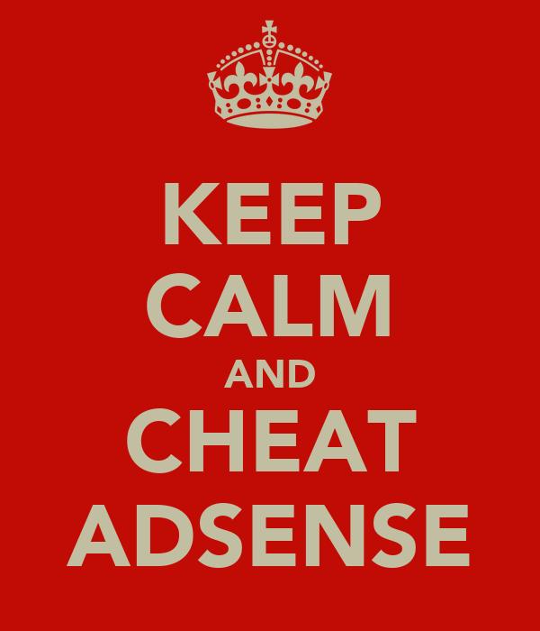 KEEP CALM AND CHEAT ADSENSE