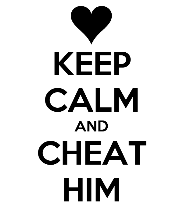 KEEP CALM AND CHEAT HIM
